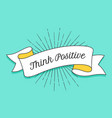 think positive vintage trendy ribbon with text vector image vector image