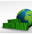 3d globe with the word 22 april earth day vector image vector image