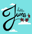 hello june lettering with roses and blue sky vector image