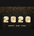 2020 happy new year golden numbers and glitter on vector image vector image