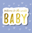 lettering of welcome to the world baby in golden vector image