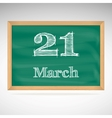 March 21 inscription in chalk on a blackboard vector image