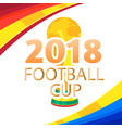2018 football cup championship cup colorful backgr vector image vector image