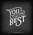 You are the Best Valentines Day Typography Design vector image vector image