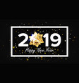 2019 happy new year background greeting vector image vector image