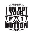 geek quote i am not your button vector image