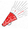 adventure is calling in mouthpiece with mountains vector image vector image