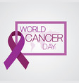 world cancer day concept february vector image vector image