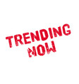 trending now rubber stamp vector image