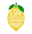 When life gives you lemons make lemonade vector image vector image