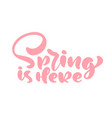 pink calligraphy lettering phrase spring is here vector image vector image