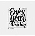 Enjoy your tuesday brush lettering quote vector image vector image