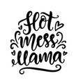 hot mess mama funny hand lettering quote vector image vector image
