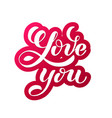 love you hand written lettering romantic vector image vector image