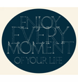 Enjoy Every Moment quote typography vector image vector image