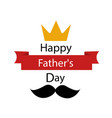 fathers day greeting template vector image vector image