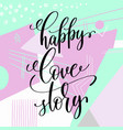 happy love story handwritten lettering positive vector image