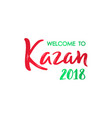 welcome to kazan 2018 lettering banner hand drawn vector image vector image