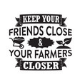 farm quote keep your friends close your farmers vector image