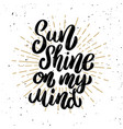 sun shine on my mind lettering phrase on light vector image