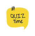 quiz time speech bubble on white background vector image vector image