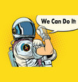 we can do it astronaut vector image vector image