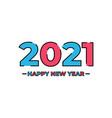 2021 new year happy new year new year happy vector image vector image