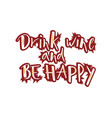 hand lettering drink wine and be happy modern vector image vector image