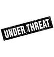 square grunge black under threat stamp vector image vector image
