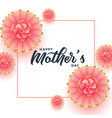 happy mothers day beautiful flower background vector image