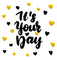 it is your day handwritten postcard vector image vector image