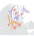 love you - hand lettering inscription text to vector image vector image