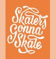 skaters gonna skate vector image