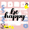 be happy hand drawn brush lettering on vector image