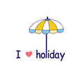 i love holiday beach umbrella background im vector image