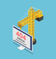 isometric construction crane hanging 404 error vector image vector image