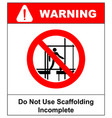 do not use this incomplete scaffold warning vector image vector image