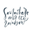somewhere over rainbow calligraphy lettering vector image vector image