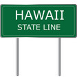hawaii state line green road sign us state line vector image vector image