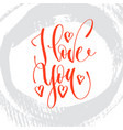 i love you - hand lettering romantic quote on vector image vector image