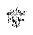 never forget who you are black and white modern vector image vector image