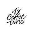 it is coffee time ink brush lettering vector image vector image