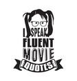 Geek quote i speak fluent movie quotes