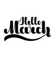 hello march black lettering isolated on white vector image