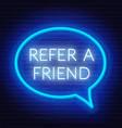 Refer a friend neon sign in a speech bubble frame
