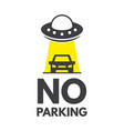no parking or stopping sign ufo spaceship with vector image