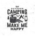 outdoor camping make me happy concept for vector image vector image