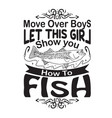 fishing quote and saying move over boys let this vector image vector image