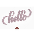 hand drawn lettering hello volumetric elegant vector image