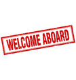 welcome aboard red square grunge stamp on white vector image vector image